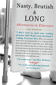 Nasty, Brutish & Long Adventures in Eldercare by Ira Rosofsky
